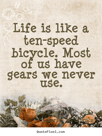 Life quotes - Life is like a ten-speed bicycle. most of us..