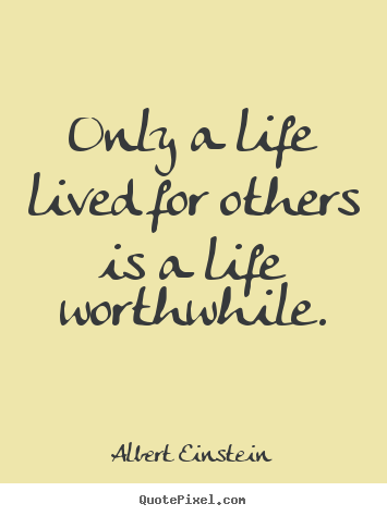 Life sayings - Only a life lived for others is a life worthwhile.