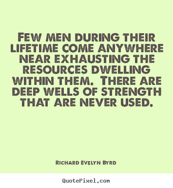 Life quote - Few men during their lifetime come anywhere near exhausting..