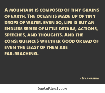 A mountain is composed of tiny grains of earth. the ocean.. Sivananda  life quotes