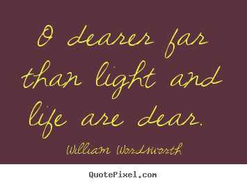Create custom poster quotes about love - O dearer far than light and life are dear...