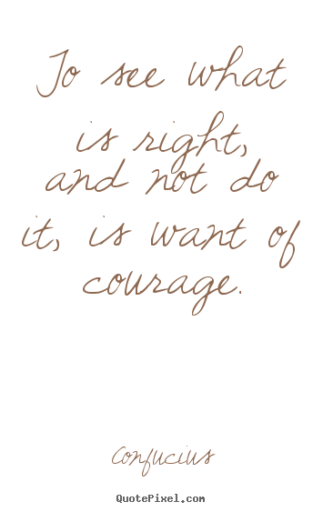 Confucius picture sayings - To see what is right, and not do it, is want of courage. - Success sayings